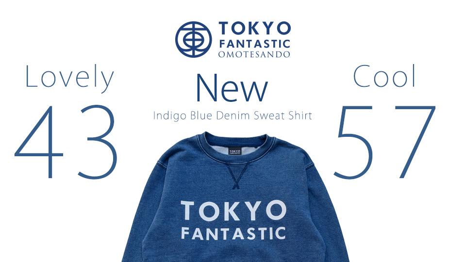 TOKYO FANTASTIC インディゴスウェット、新登場です!
